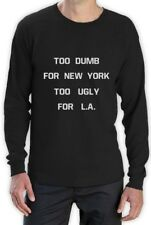 TOO DUMB FOR NEW YORK TOO UGLY FOR L.A Long Sleeve T-Shirt TUMBLR Homies Dope