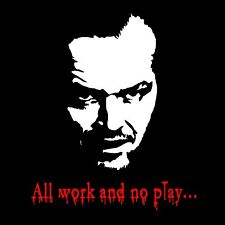 """The Shining """"All Work And No Play"""" T-shirt -All Sizes"""