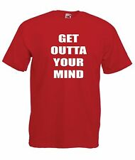 GET OUTTA YOUR MIND funny dance music party disco dj New Mens Womens T SHIRT TOP