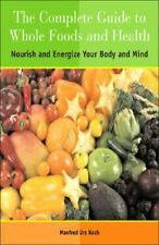 The Complete Guide to Whole Foods and Health: Nourish and Energize Your Body a..