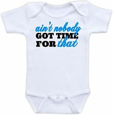 Aint Nobody Got Time For That Cute Baby Onesie Funny Onsie Clothing Shower Gift