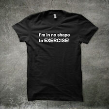 No Shape To EXERCISE funny gym workout tshirt t shirt 14 COLOURS
