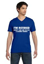 I'm Retired Don't Ask Me To Do A Damn Thing - Funny V-Neck T-Shirt Retirement