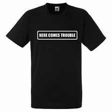 HERE COMES TROUBLE  T SHIRT BIKER GANG STYLE FUNNY