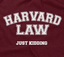 HARVARD LAW JUST KIDDING T-SHIRT funny saying sarcastic humr novelty hilarious