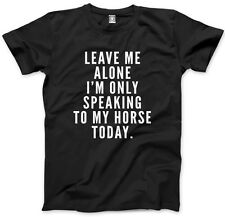 Leave me Alone I'm only Talking to my Horse Today- Pet Cute T-Shirt Tee