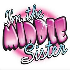 I'm The Middle Sister  Asst Colors Avail. TEE Sizes  2-4=XS TO 14-16=LG NWOTS