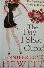 The Day I Shot Cupid Jennifer Love Hewitt Smart Girl's Guide To Dating Hardcover