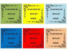HORSE- I'D RATHER BE WITH MY HORSE Square coasters SETS OF 1-2-4 OR 6 Coasters