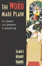USED (GD) The Word Made Plain: The Power And Promise Of Preaching by James Henry