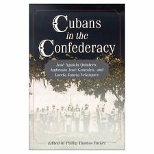 Cubans in the Confederacy: Jose Agustin Quintero, Ambrosio Jose Gonzales and Lor