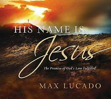 His Name Is Jesus : The Promise of God's Love Fulfilled by Max Lucado (2009,...