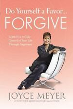 Do Yourself a Favor Forgive: Learn How to Take Control of Your Life Through Joyc