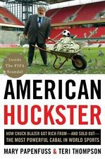American Huckster : How a Suburban Soccer Dad Built up-And Brought down-the M...