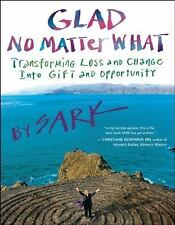 Glad No Matter What : Transforming Loss and Change into Gift and Opportunity by…