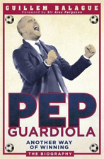 Pep Guardiola: Another Way of Winning: The Biography, Balague, Guillem, Used; Go
