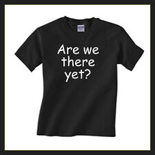"""Funny Children's T shirt """"Are we there yet?"""" Kids Tshirts ages 2 to 13 Quality"""