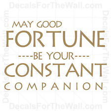 May Good Fortune Be Your Constant Companion Wall Decal Vinyl Quote Saying I70
