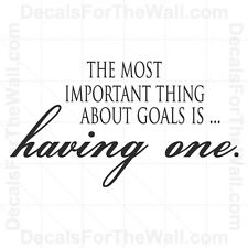 The Most Important Thing About Goals is Having One Vinyl Wall Art Decal J28