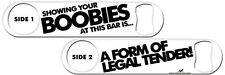 Bartender Bottle Opener: Boobies...A Form of Legal Tender + Add Text FREE!
