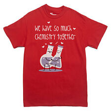 WE HAVE SO MUCH CHEMISTRY TOGETHER T-shirt nerdy lab science MEN'S S-XXL
