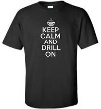 Keep Calm And Drill On T-Shirt Funny Humor Occupation Mens Tee More Colors