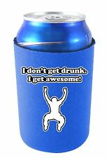 I Don't Get Drunk, I Get Awesome! Funny Can Koozie or Coolie.