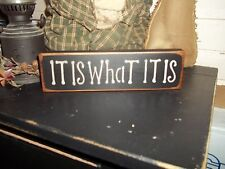 "Primitive Wood Sign IT IS WHAT IT IS Shelf Sitter ""Handmade"" Sign Home Decor"