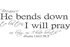 "Psalm 116:2 ""Because He bends down to listen...."" Bible Verse Vinyl Wall Decal"
