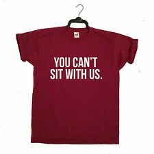 YOU CANT SIT WITH US T SHIRT TOP TEE MEAN GIRLS FASHION MENS AND WOMENS WEAR
