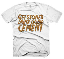 Mens Funny Saying T-Shirts-Get Stoned Drink Liquid Cement-Funny Tees For Men