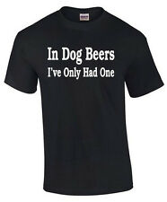 In Dog Beers I've only had One funny T-SHIRT Drinking alcohol college party tee
