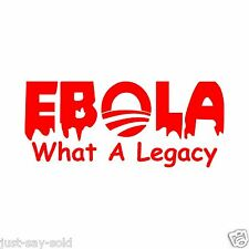 EBOLA What a Legacy ( Obama ) - Vinyl Car Decal Sticker - Select Color