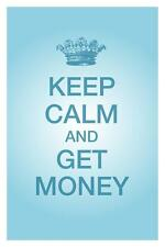 KEEP CALM AND GET MONEY GLOSSY POSTER PICTURE PHOTO make cool wall decor 1963