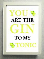 """Striking Typographical Print / sign / gift """"You are the Gin to my Tonic"""""""
