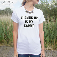 * Turning Up Is My Cardio T-shirt Top Funny Fashion Slogan Turn Shopping Dope *