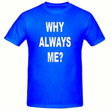 WHY ALWAYS ME T SHIRT, FUNNY NOVELTY MENS T SHIRT,SM-2XL