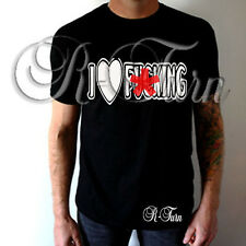 I LOVE F**KING FUNNY RUDE SEX OFFENSIVE T-shirt