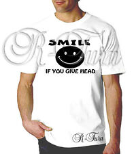 Smile If You Give Head FUNNY RUDE Humor OFFENSIVE Sex T shirt