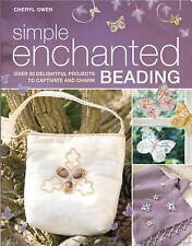 Simple Enchanted Beading: Over 30 Delightful Projects ..., Cheryl Owen Paperback