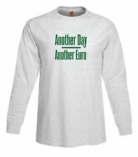 Another Day Another Euro Long Sleeve T-Shirt Tagless Dollar Money Tee FREE S&H!