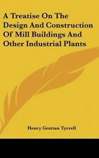 A Treatise on the Design and Construction of Mill Buildings and Other Industrial