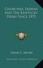 Churchill Downs and the Kentucky Derby Since 1875 by Frank G Menke