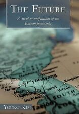 The Future: A Road to Unification of the Korean Peninsula by Young Kim