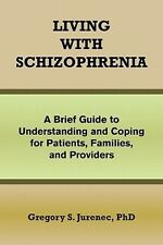 Living with Schizophrenia: A Brief Guide to Understanding and Coping for Patient