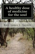 A Healthy Dose of Medicine for the Soul by Rev James L Snyder