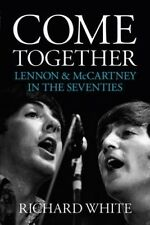 Come Together: Lennon and McCartney's Road to Reunion by Richard White