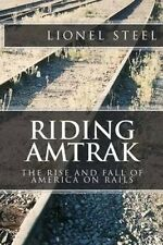 Riding Amtrak: The Rise and Fall of America on Rails by Lionel Steel