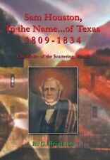 Sam Houston In the Name of Texas 1809-1834: Chronicles of the Scattering, Vol. I