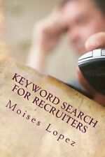 Keyword Search for Recruiters: A Collection of Smart and Simple Search Technique